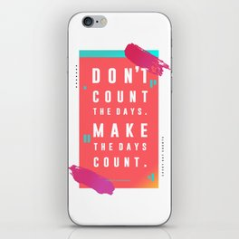 MAKE THE DAYS COUNT iPhone Skin