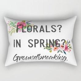 """""""Florals? In Spring? Groundbreaking"""" Rectangular Pillow"""