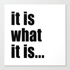 it is what it is (black text) Canvas Print