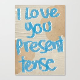 I love you present tense Canvas Print
