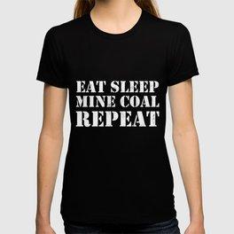 Coal Miner Gift For Coal Mining: Eat Sleep Mine Coal T- T-shirt