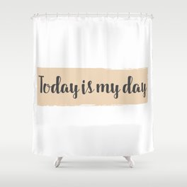 Today is my Day / success and motivational quote Shower Curtain