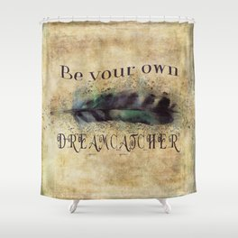 Be Your Own Dreamcatcher Shower Curtain