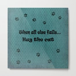 When all else fails...Hug the Cat Metal Print