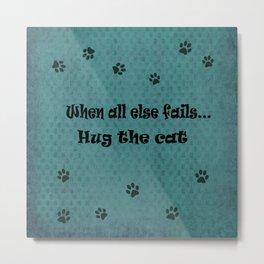 When all else fails...Hug the Cat Metal Print