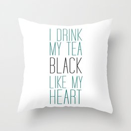 I Drink My Tea Black Like my Heart Throw Pillow