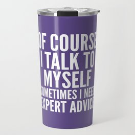 Of Course I Talk To Myself Sometimes I Need Expert Advice (Ultra Violet) Travel Mug