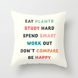 Good vibes quote, Eat plants, study hard, spend smart, work out, don't compare, be happy Throw Pillow