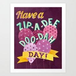 Have a Zip-a-Dee-Doo-Dah Day! Art Print