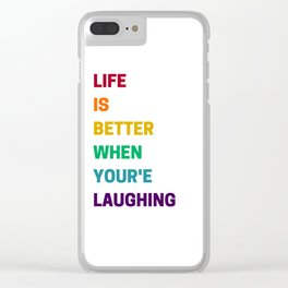 LIFE IS BETTER WHEN YOU ARE LAUGHING Clear iPhone Case