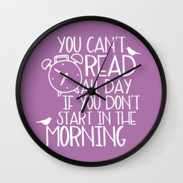 You Can't Read All Day... (Purple) Wall Clock