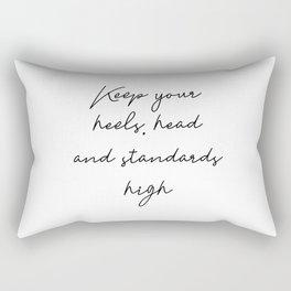 Keep your heels, head and standards high Rectangular Pillow