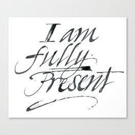 I am fully present Canvas Print