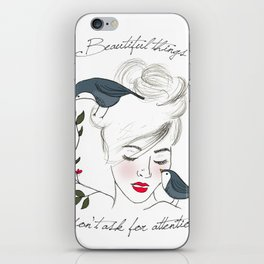 BEAUTIFUL THINGS DON'T ASK FOR ATTENTION iPhone Skin