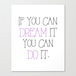 If you can dream it you can do it. Canvas Print