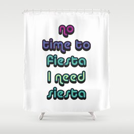 No Time To Fiesta Shower Curtain