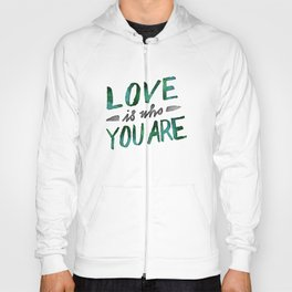 Love is Who You Are (green watercolor) Hoody