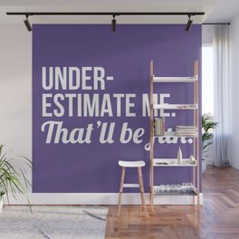 Underestimate Me That'll Be Fun (Ultra Violet) Wall Mural