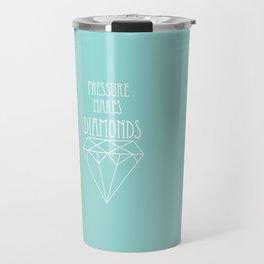 Pressure makes diamonds Travel Mug