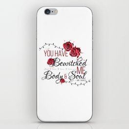 You have Bewitched me Body & Soul iPhone Skin