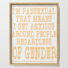 """I'm Pansexual That Means I Get Anxious Around Other People Regardless Of Gender"" tee design Serving Tray"