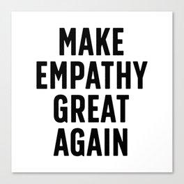 Make Empathy Great Again Canvas Print