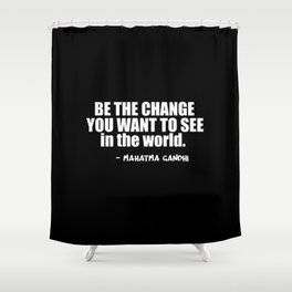 be the change Shower Curtain