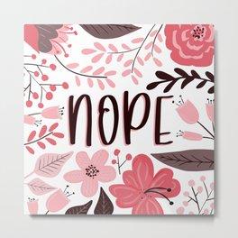 NOPE - Floral Phrases Metal Print
