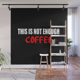 this is not enough coffee Wall Mural