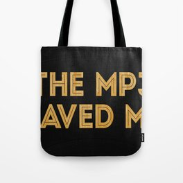 The Mp3 Saved Me Tote Bag