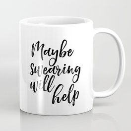 Art Print, Maybe Swearing Will Help, Office Wall Art, Typography Quote, Black And White Coffee Mug
