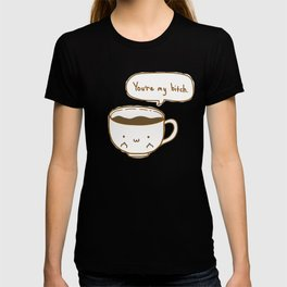 Coffee's Bitch T-shirt