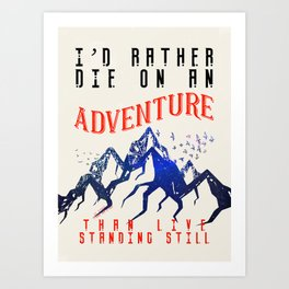 I'd Rather Die On An Adventure Art Print