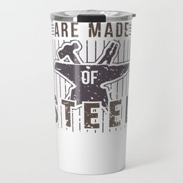 Real Men Are Made Of Steel Worker Blacksmith Shirt For Craftsman / Craftsmanship And Blacksmithing Travel Mug