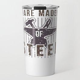 Real Men Are Made Of Steel Worker Blacksmith Shirt For Craftsman / Craftsmanship And Blacksmithing Travel Mug