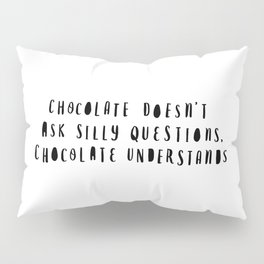 Chocolate Doesn't Ask Silly Questions black and white modern typographic poster wall art home decor Pillow Sham