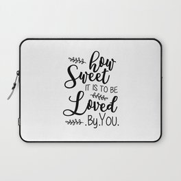How Sweet It Is To Be Loved By You Wedding Quote Art  Laptop Sleeve