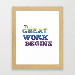 The Great Work Begins Framed Art Print