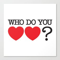 Who Do You Love? Canvas Print