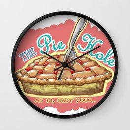 Shut You Pie Hole Wall Clock