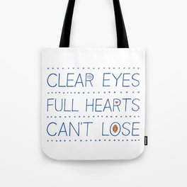 Clear Eyes, Full Hearts, Can't Lose Tote Bag