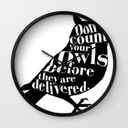 Don't Count Your Owls Before They Are Delivered Wall Clock