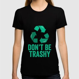 Don't Be Trashy Earth Day design T-shirt