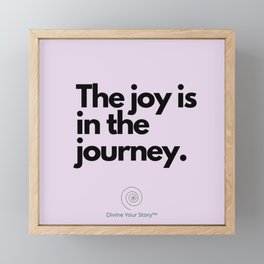 The joy is in the journey. Framed Mini Art Print
