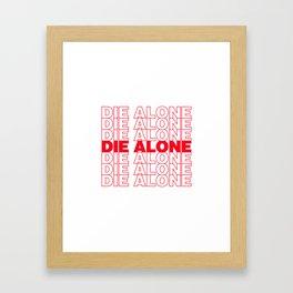 DIE ALONE Framed Art Print