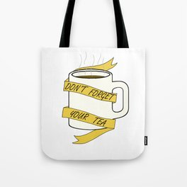 Don't forget your drink Tote Bag