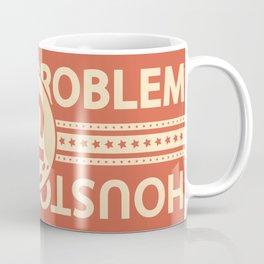 Houston We Have a Problem Coffee Mug