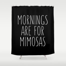 Mornings Are for Mimosas Black Typography Print Shower Curtain
