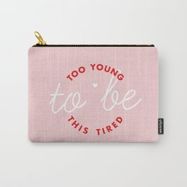 too young to be this tired Carry-All Pouch