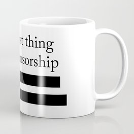The Worst Thing About Censorship Is... Coffee Mug